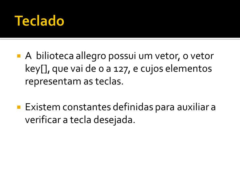 Teclado A bilioteca allegro possui um vetor, o vetor key[], que vai de 0 a 127, e cujos elementos representam as teclas.